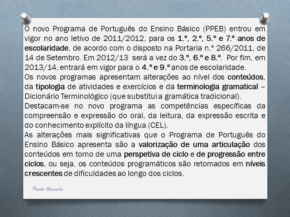 O novo Programa de Português do Ensino Básico (PPEB) entrou em vigor no ano letivo de 2011/2012, para os 1.º, 2.º, 5.º e 7.º anos de escolaridade, de acordo com o disposto na Portaria n.º 266/2011, de 14 de Setembro. Em 2012/13 será a vez do 3.º, 6.º e 8.º. Por fim, em 2013/14, entrará em vigor para o 4.º e 9.º anos de escolaridade.