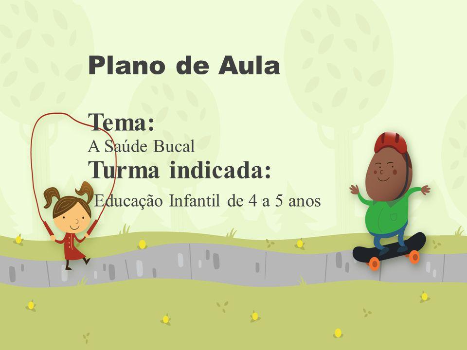 Plano de Aula Tema: A Saúde Bucal Turma indicada: Educação Infantil de 4 a 5 anos