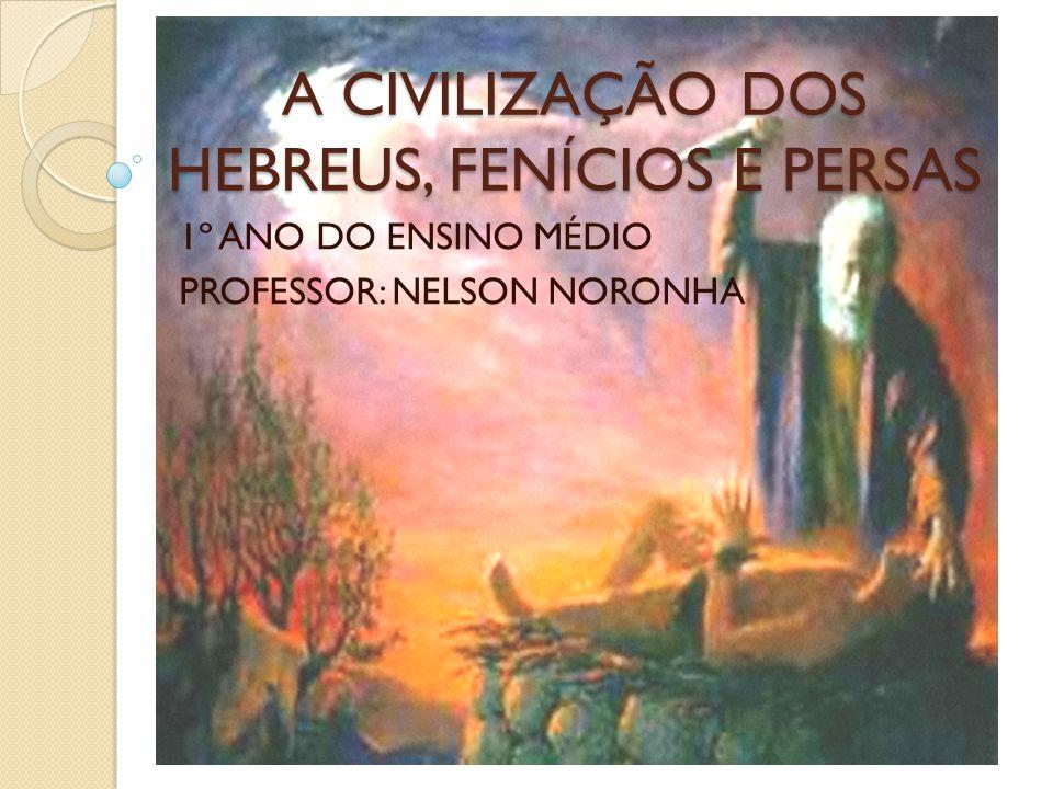 A CIVILIZAÇÃO DOS HEBREUS, FENÍCIOS E PERSAS