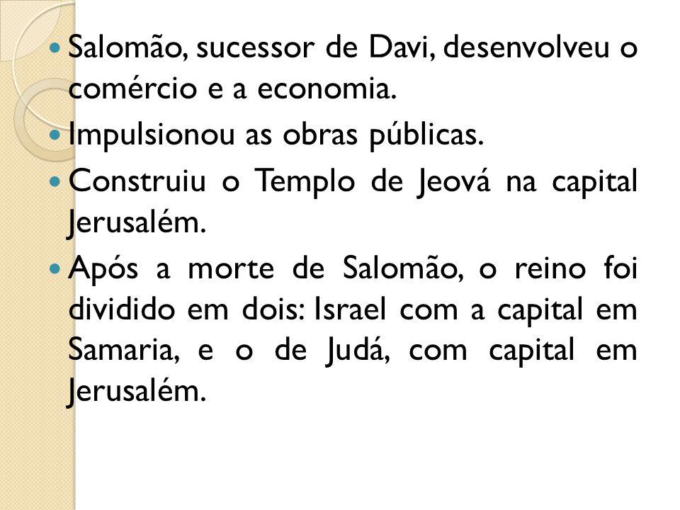 Salomão, sucessor de Davi, desenvolveu o comércio e a economia.