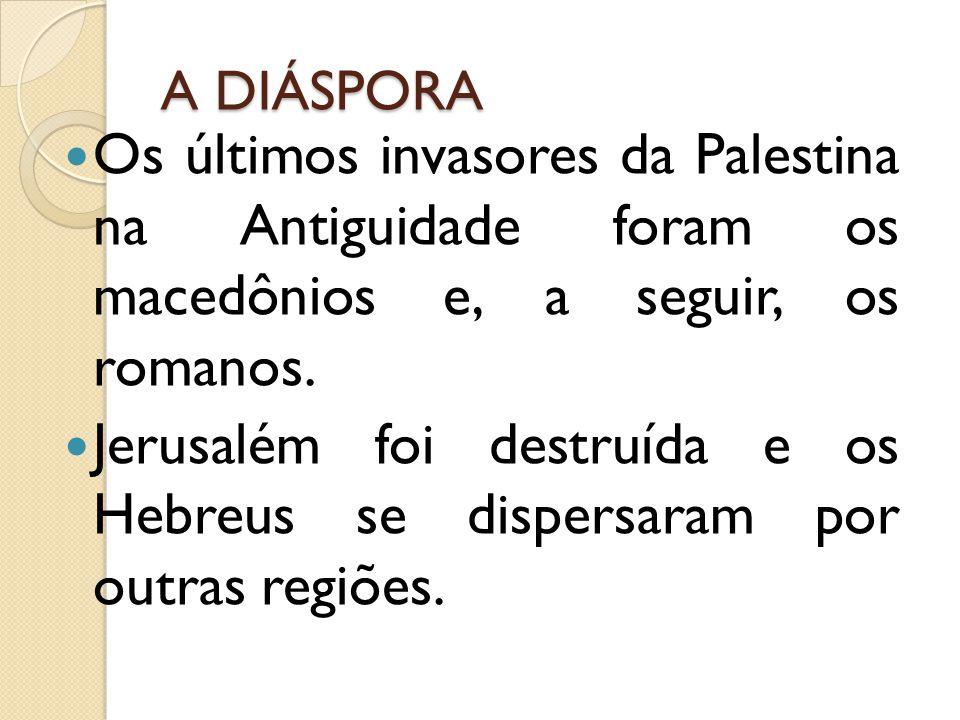 A DIÁSPORA Os últimos invasores da Palestina na Antiguidade foram os macedônios e, a seguir, os romanos.