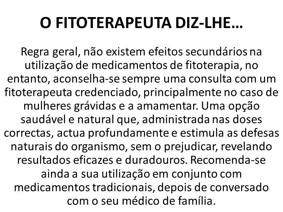 O FITOTERAPEUTA DIZ-LHE…