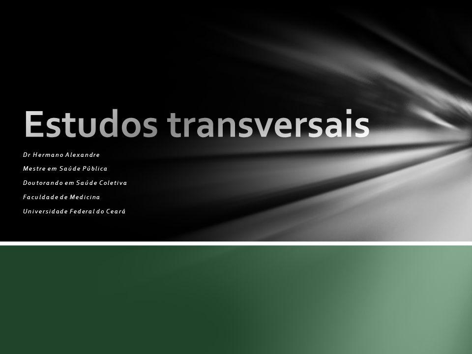 Estudos transversais Dr Hermano Alexandre Mestre em Saúde Pública