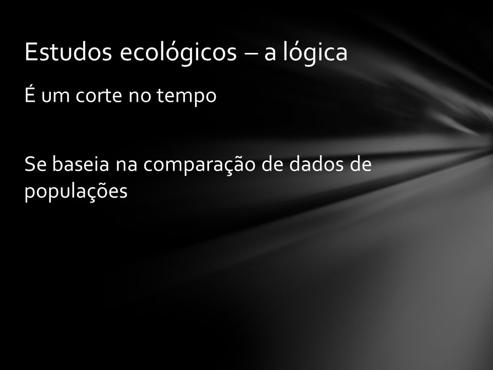 Estudos ecológicos – a lógica