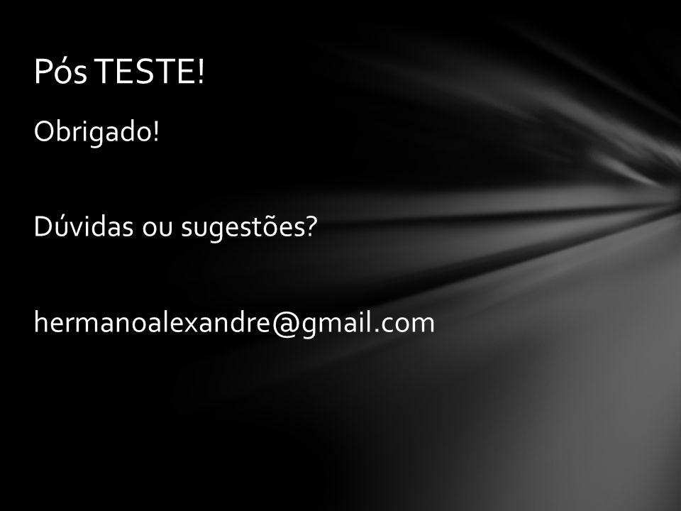Pós TESTE! Obrigado! Dúvidas ou sugestões hermanoalexandre@gmail.com
