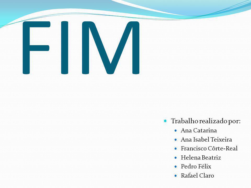 FIM Trabalho realizado por: Ana Catarina Ana Isabel Teixeira
