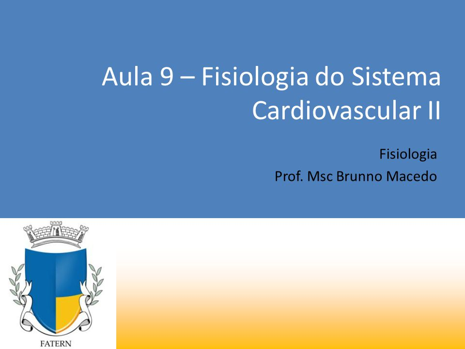 Aula 9 – Fisiologia do Sistema Cardiovascular II