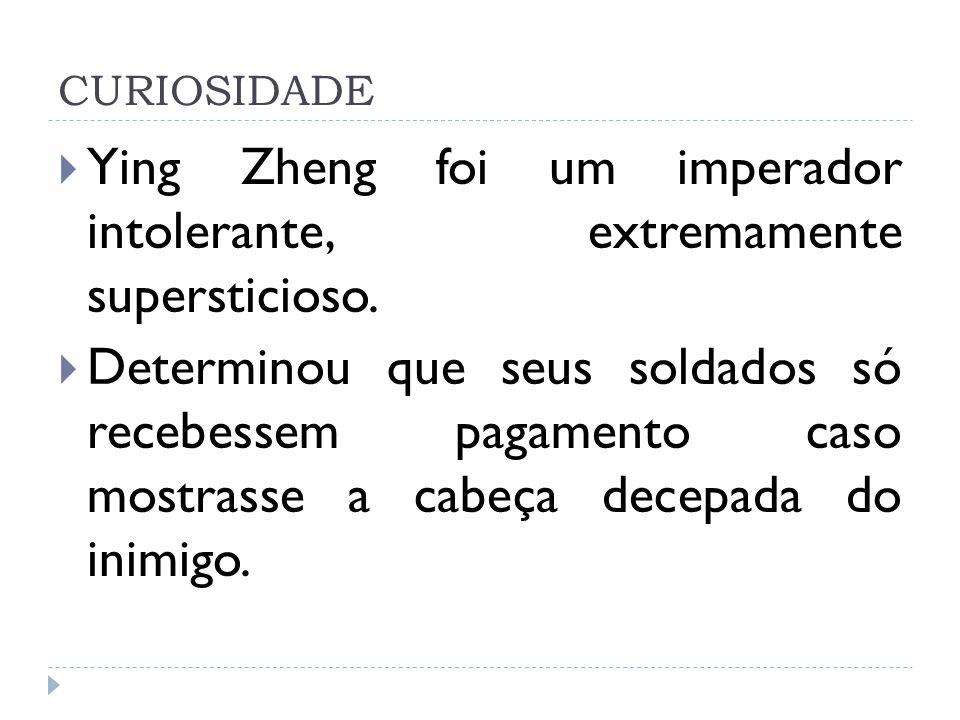 Ying Zheng foi um imperador intolerante, extremamente supersticioso.