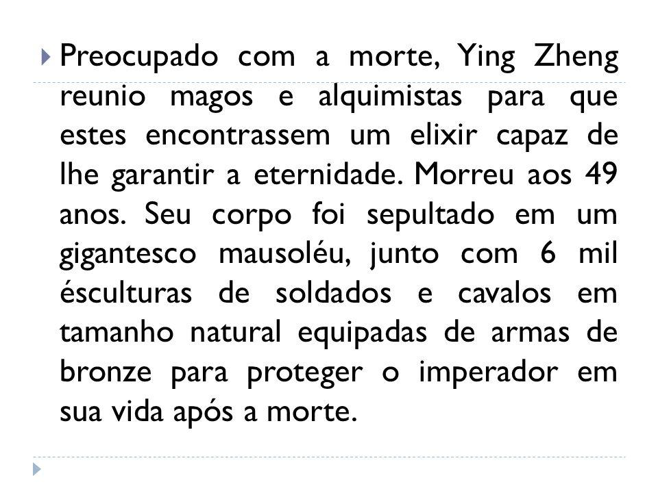 Preocupado com a morte, Ying Zheng reunio magos e alquimistas para que estes encontrassem um elixir capaz de lhe garantir a eternidade.
