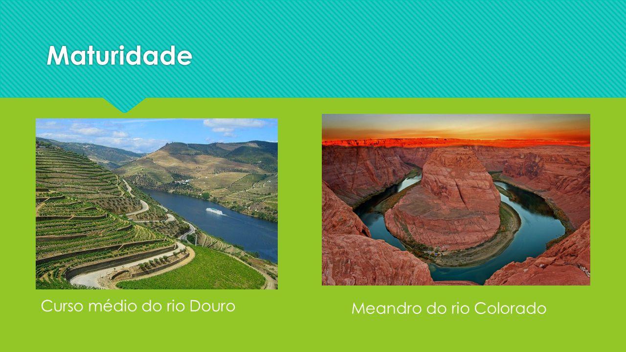 Maturidade Curso médio do rio Douro Meandro do rio Colorado