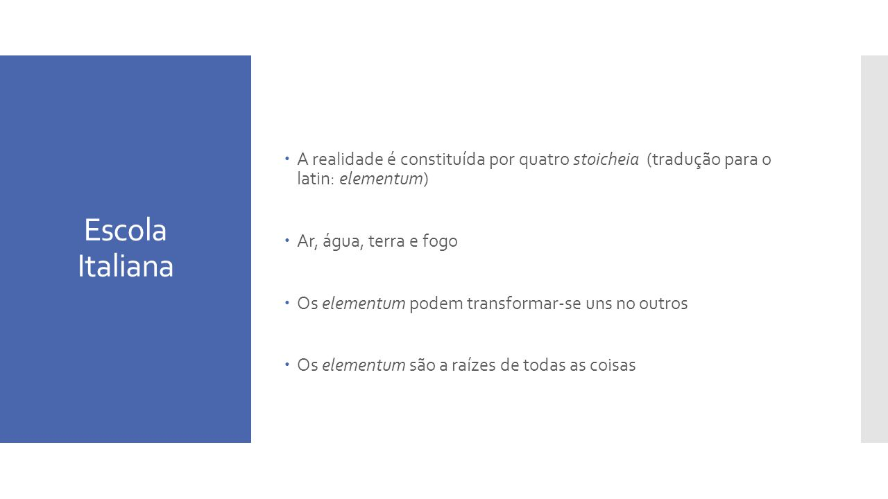 Escola Italiana A realidade é constituída por quatro stoicheia (tradução para o latin: elementum)