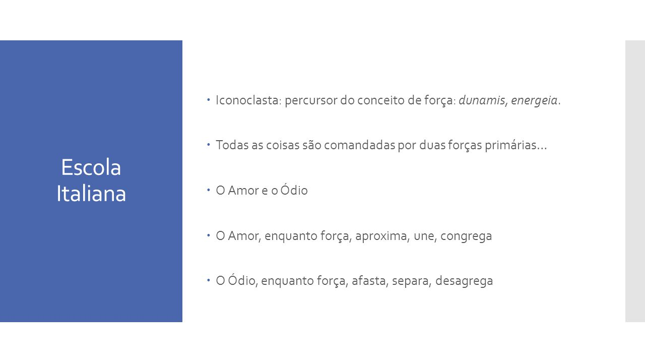 Escola Italiana Iconoclasta: percursor do conceito de força: dunamis, energeia. Todas as coisas são comandadas por duas forças primárias…
