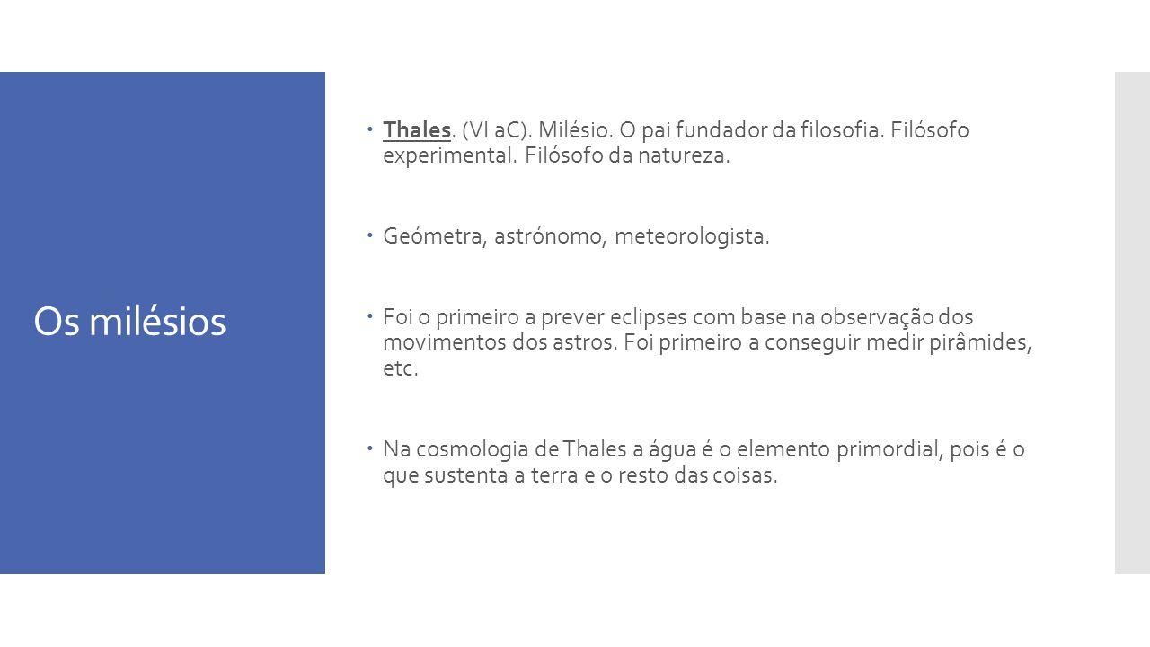 Thales. (VI aC). Milésio. O pai fundador da filosofia