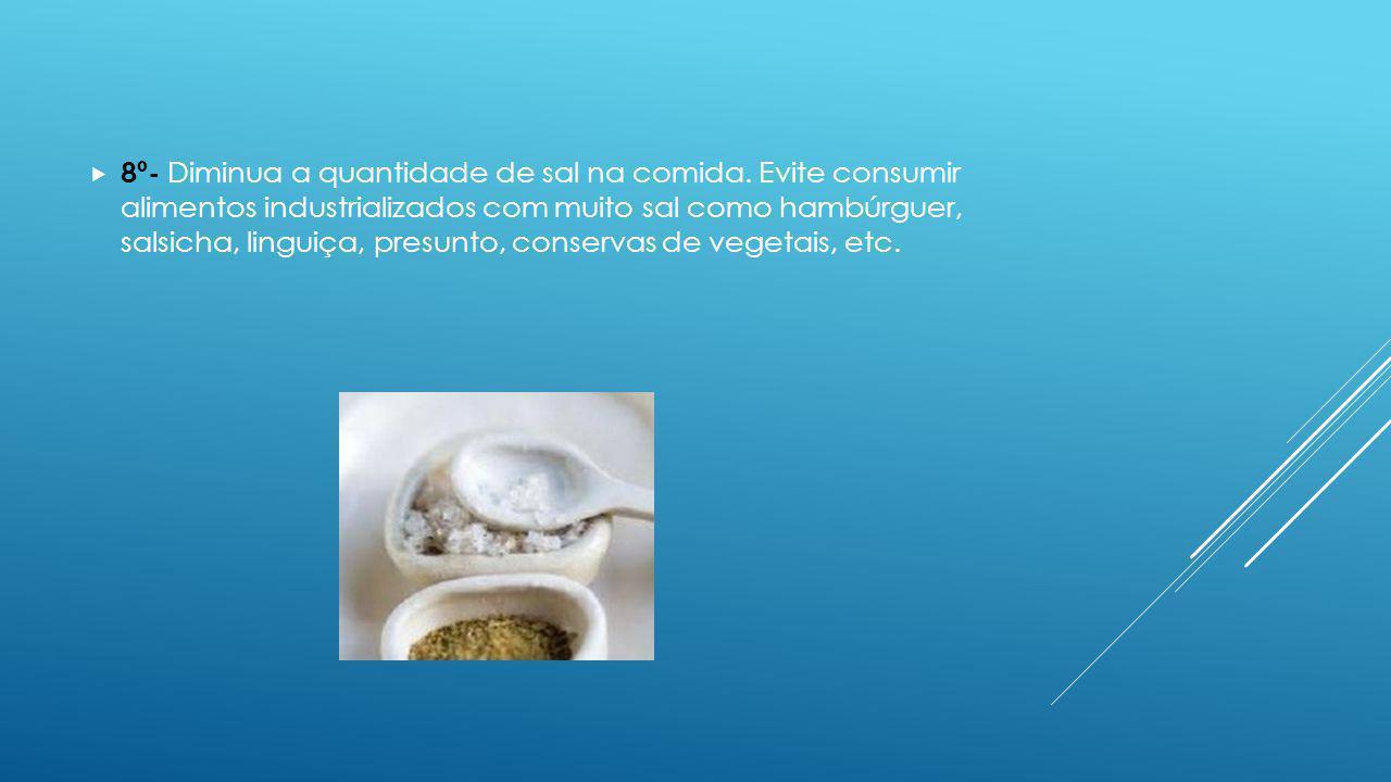8º- Diminua a quantidade de sal na comida