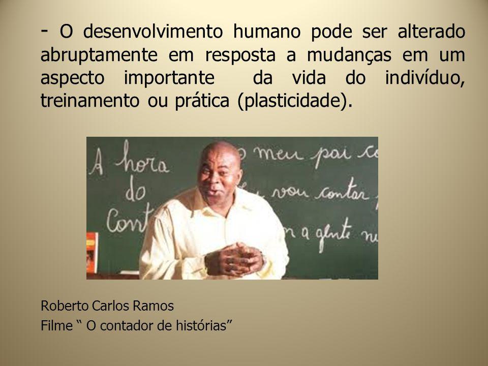 - O desenvolvimento humano pode ser alterado abruptamente em resposta a mudanças em um aspecto importante da vida do indivíduo, treinamento ou prática (plasticidade).