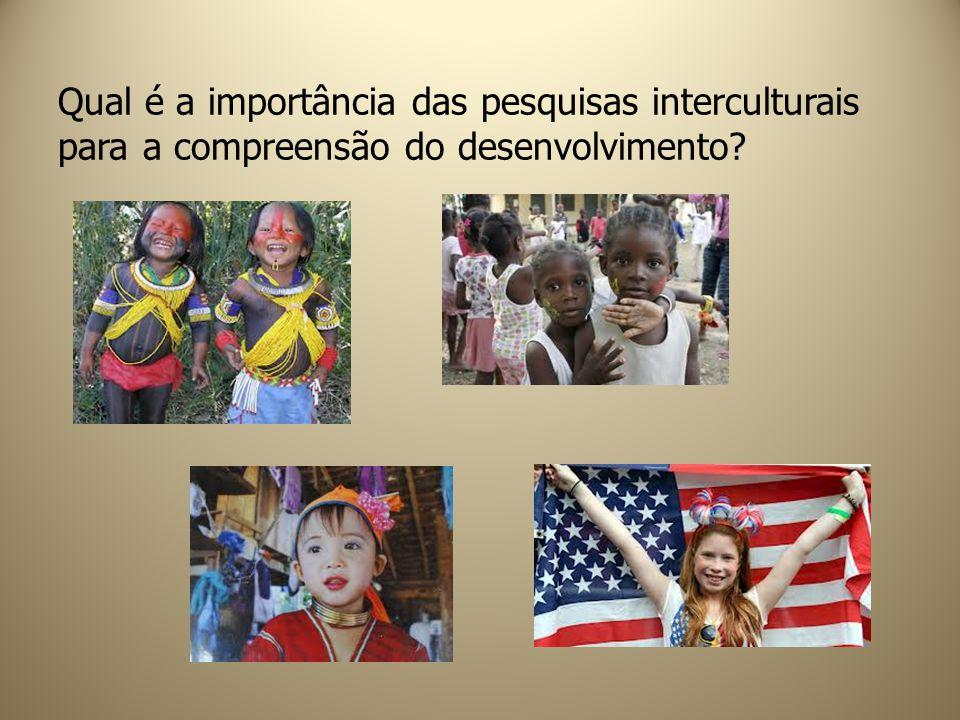 Qual é a importância das pesquisas interculturais para a compreensão do desenvolvimento