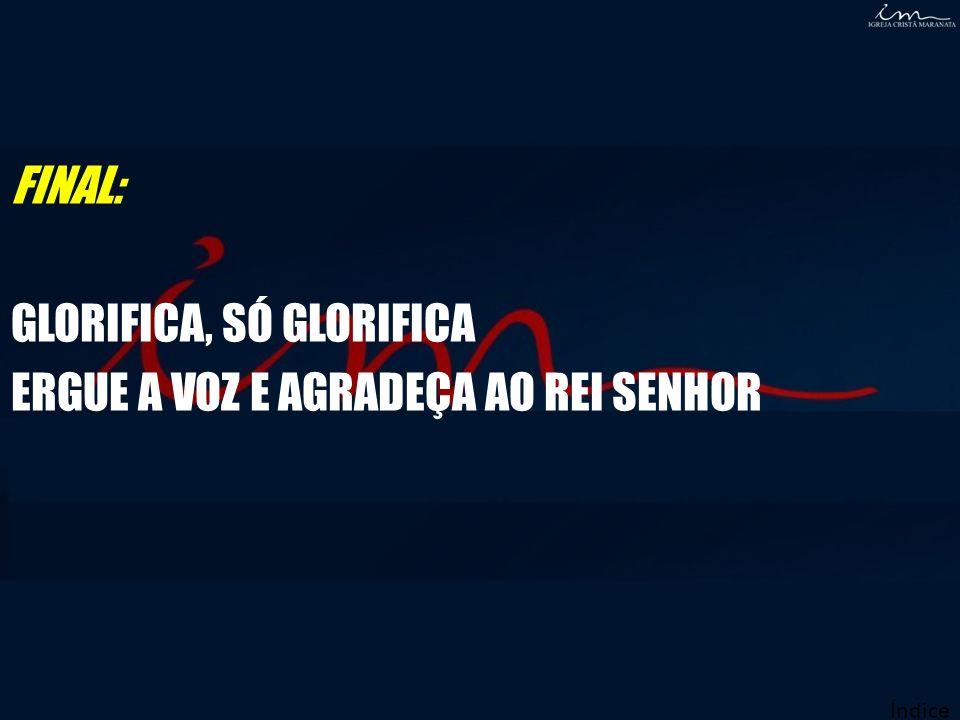 GLORIFICA, SÓ GLORIFICA ERGUE A VOZ E AGRADEÇA AO REI SENHOR