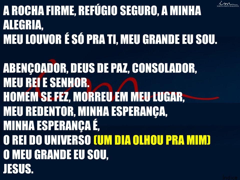 A ROCHA FIRME, REFÚGIO SEGURO, A MINHA ALEGRIA,