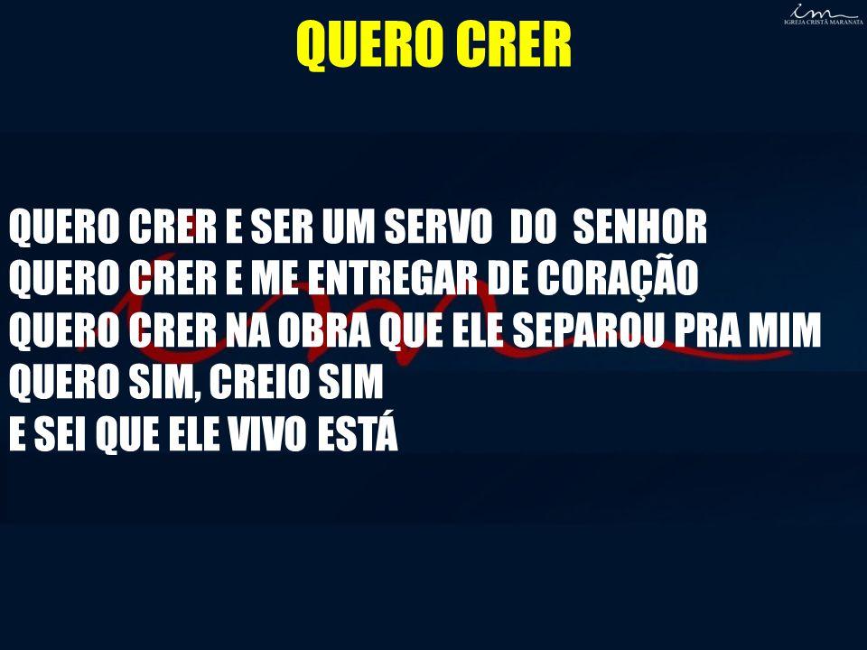 QUERO CRER QUERO CRER E SER UM SERVO DO SENHOR