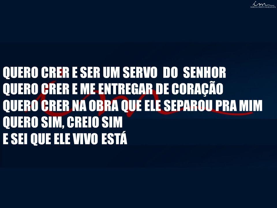 QUERO CRER E SER UM SERVO DO SENHOR
