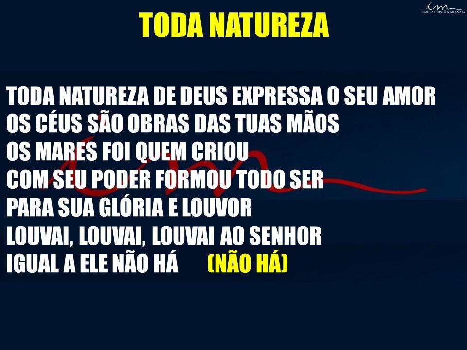 TODA NATUREZA TODA NATUREZA DE DEUS EXPRESSA O SEU AMOR