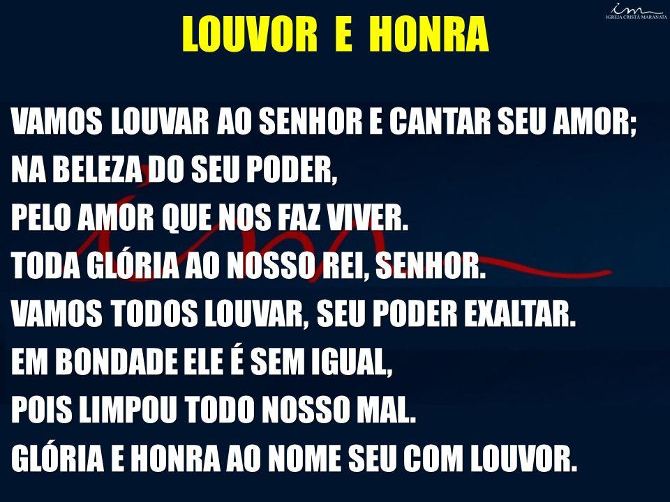 LOUVOR E HONRA VAMOS LOUVAR AO SENHOR E CANTAR SEU AMOR;