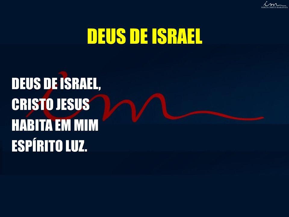 DEUS DE ISRAEL DEUS DE ISRAEL, CRISTO JESUS HABITA EM MIM
