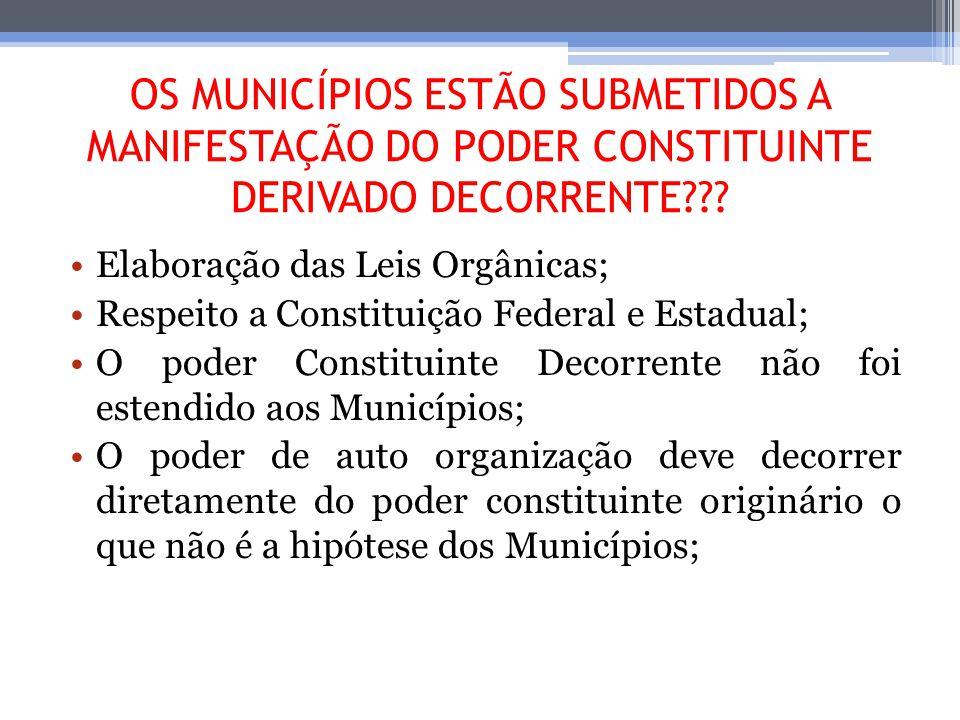 OS MUNICÍPIOS ESTÃO SUBMETIDOS A MANIFESTAÇÃO DO PODER CONSTITUINTE DERIVADO DECORRENTE