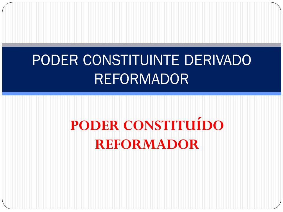 PODER CONSTITUINTE DERIVADO REFORMADOR