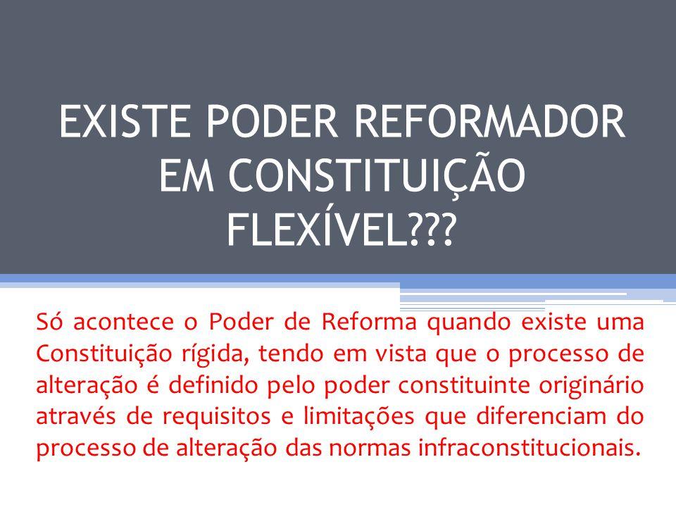 EXISTE PODER REFORMADOR EM CONSTITUIÇÃO FLEXÍVEL