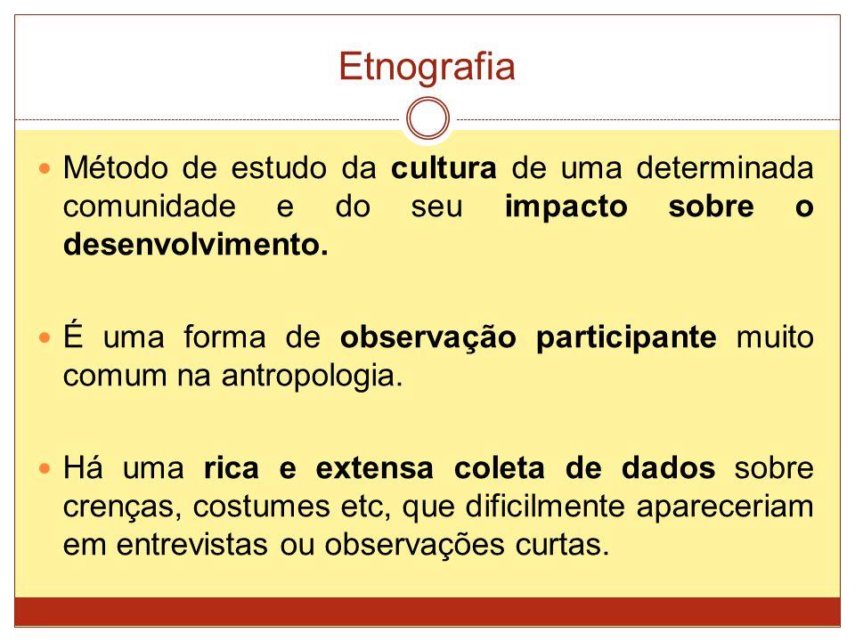 Etnografia Método de estudo da cultura de uma determinada comunidade e do seu impacto sobre o desenvolvimento.