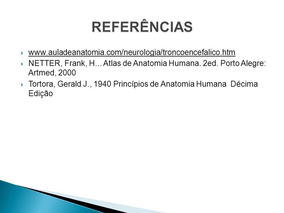REFERÊNCIAS www.auladeanatomia.com/neurologia/troncoencefalico.htm
