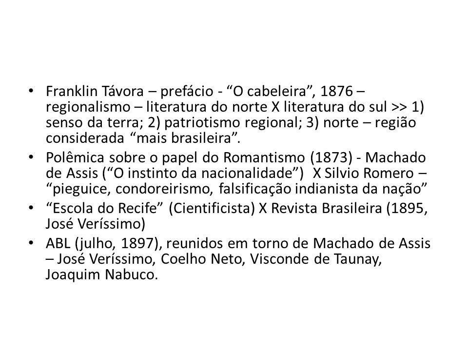 Franklin Távora – prefácio - O cabeleira , 1876 – regionalismo – literatura do norte X literatura do sul >> 1) senso da terra; 2) patriotismo regional; 3) norte – região considerada mais brasileira .