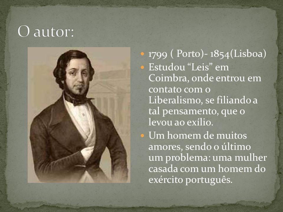 O autor: 1799 ( Porto)- 1854(Lisboa)