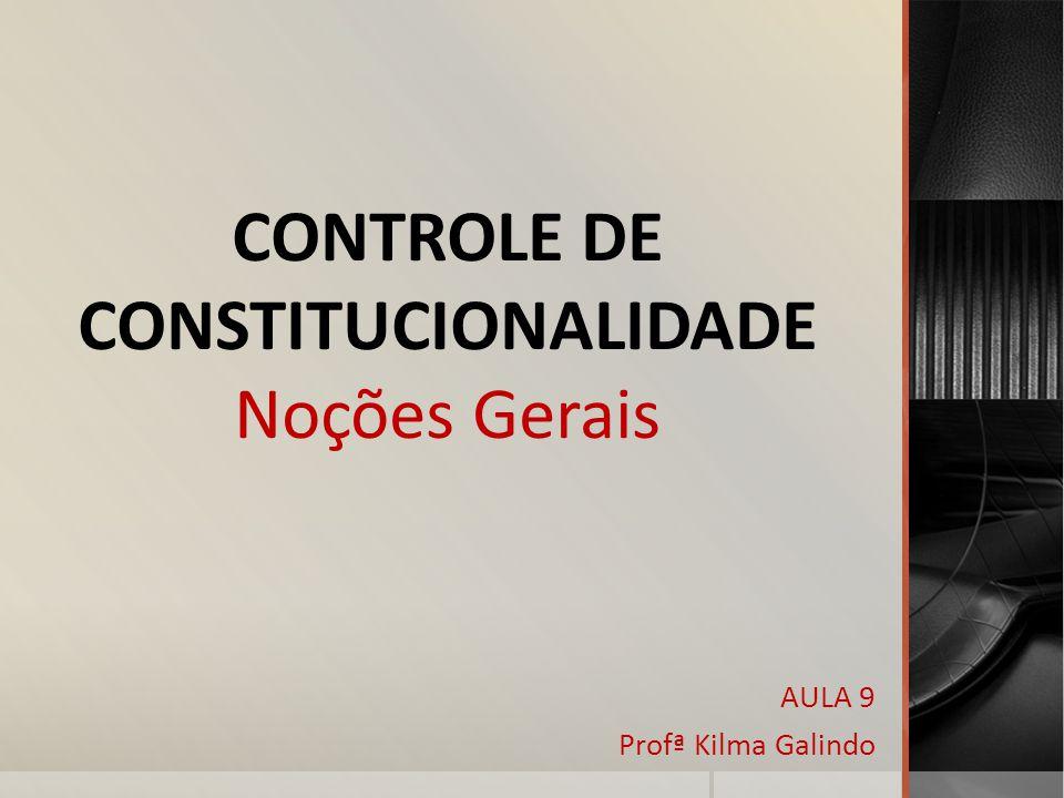 CONTROLE DE CONSTITUCIONALIDADE Noções Gerais