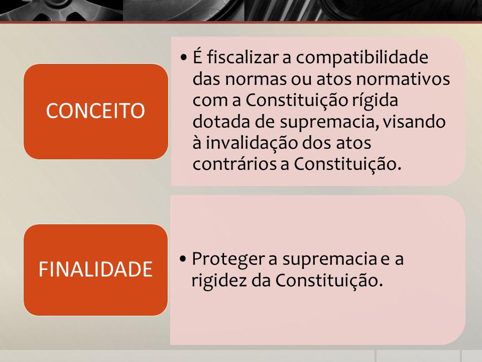 É fiscalizar a compatibilidade das normas ou atos normativos com a Constituição rígida dotada de supremacia, visando à invalidação dos atos contrários a Constituição.