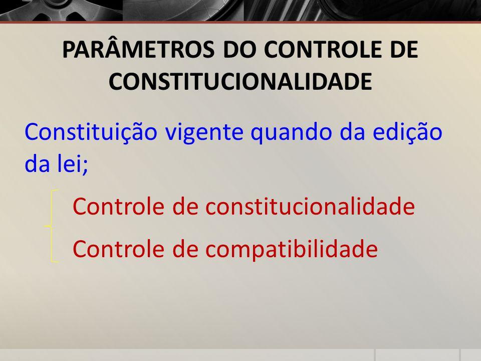 PARÂMETROS DO CONTROLE DE CONSTITUCIONALIDADE