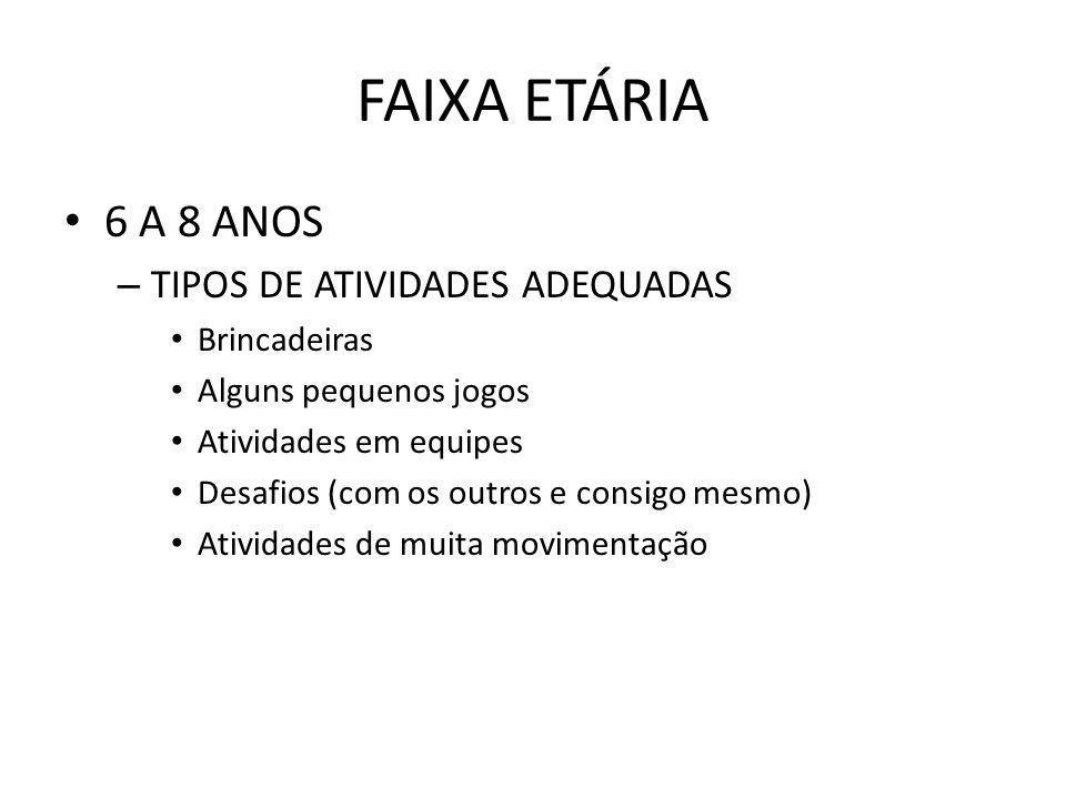 FAIXA ETÁRIA 6 A 8 ANOS TIPOS DE ATIVIDADES ADEQUADAS Brincadeiras