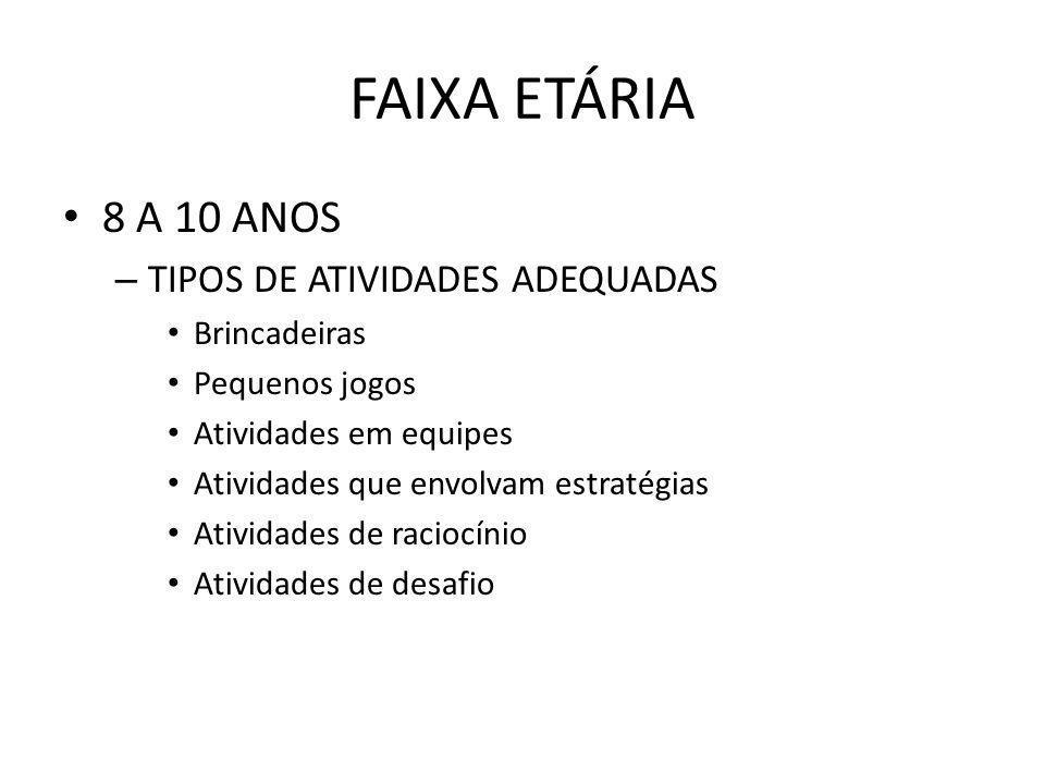 FAIXA ETÁRIA 8 A 10 ANOS TIPOS DE ATIVIDADES ADEQUADAS Brincadeiras