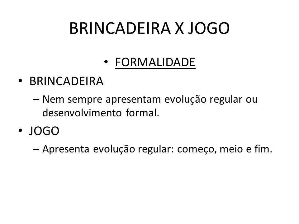 BRINCADEIRA X JOGO FORMALIDADE BRINCADEIRA JOGO
