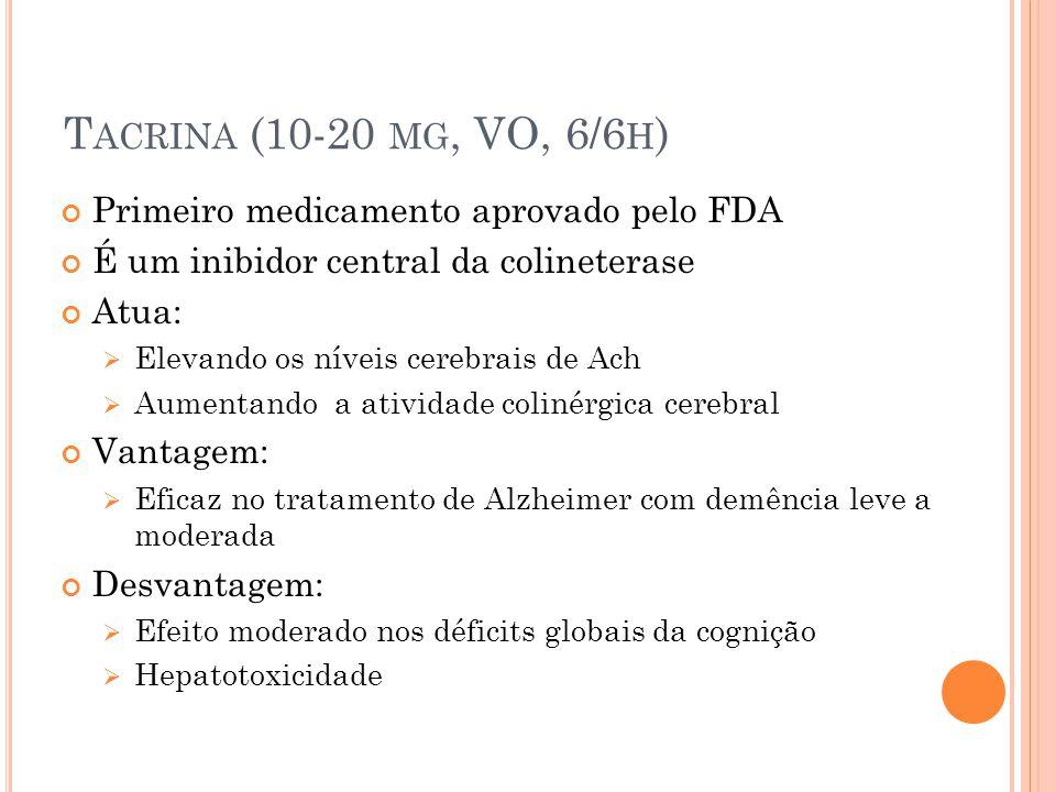 Tacrina (10-20 mg, VO, 6/6h) Primeiro medicamento aprovado pelo FDA