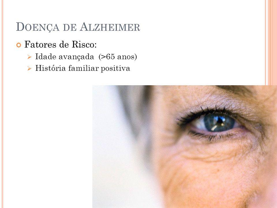 Doença de Alzheimer Fatores de Risco: Idade avançada (>65 anos)