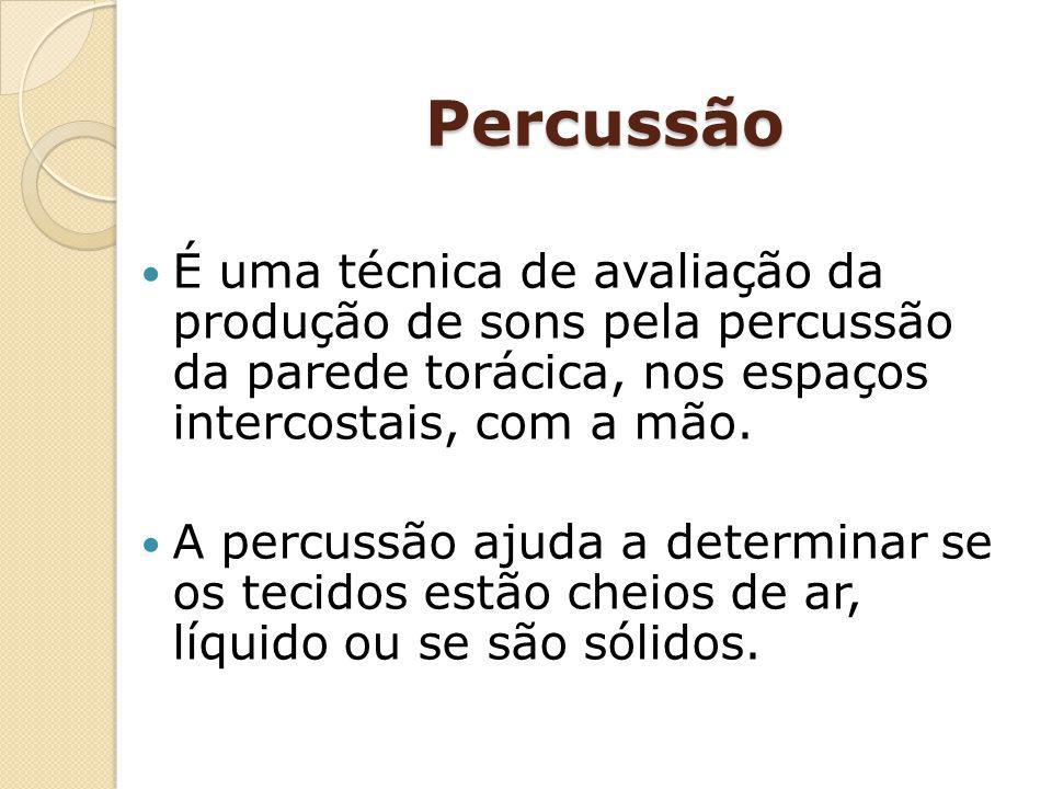 Percussão É uma técnica de avaliação da produção de sons pela percussão da parede torácica, nos espaços intercostais, com a mão.