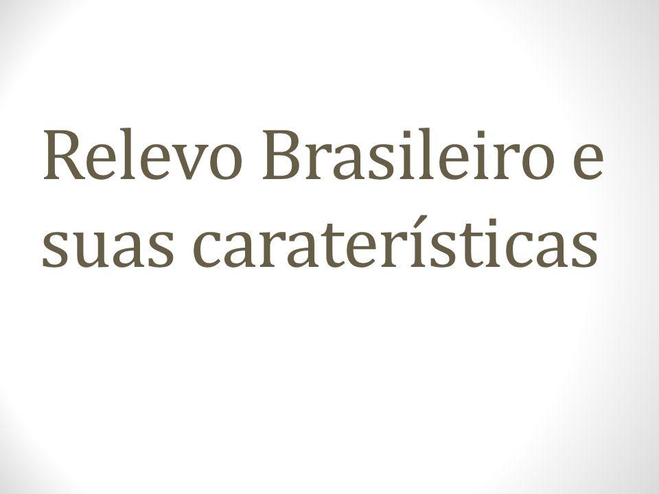 Relevo Brasileiro e suas caraterísticas