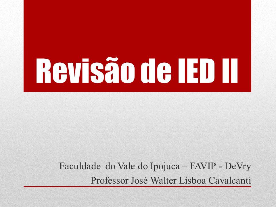 Revisão de IED II Faculdade do Vale do Ipojuca – FAVIP - DeVry