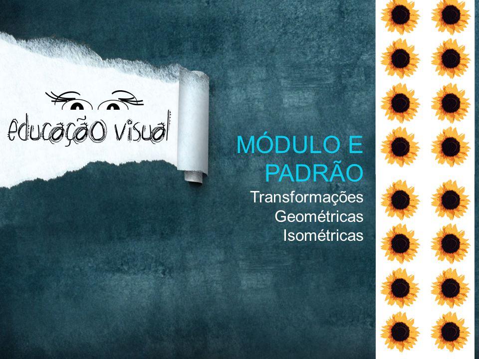 MÓDULO E PADRÃO Transformações Geométricas Isométricas