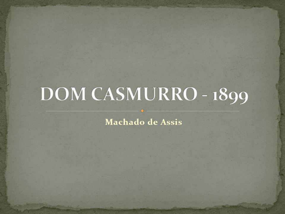 DOM CASMURRO - 1899 Machado de Assis