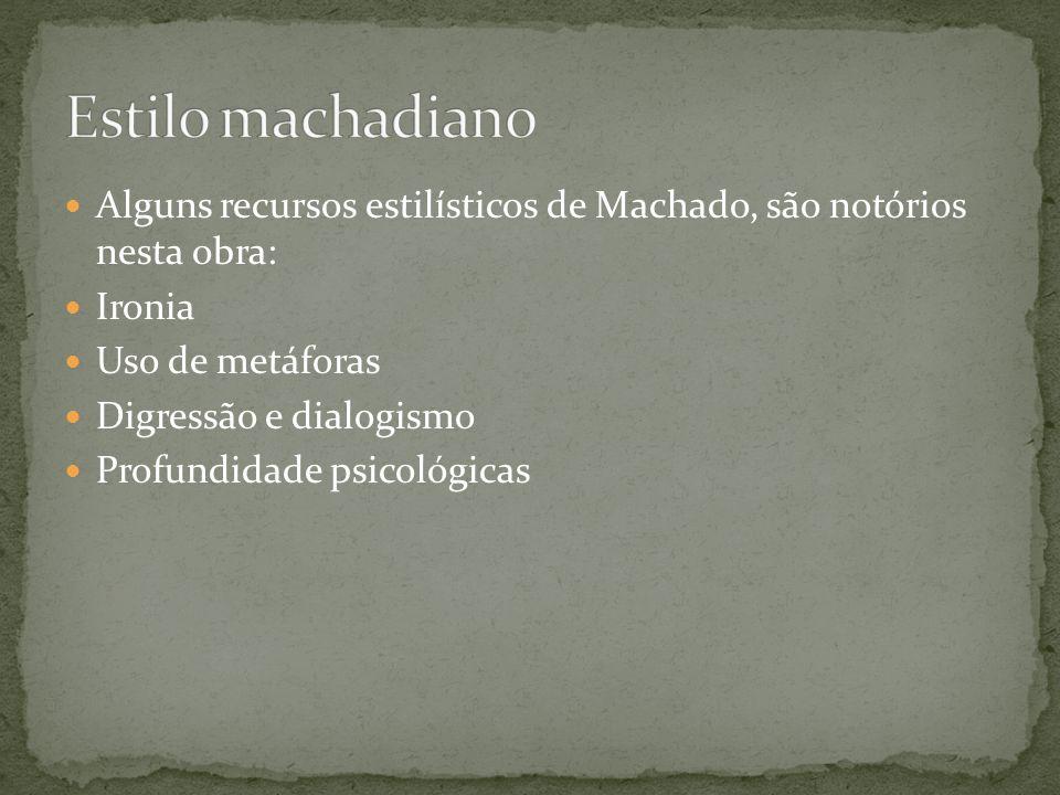 Estilo machadiano Alguns recursos estilísticos de Machado, são notórios nesta obra: Ironia. Uso de metáforas.