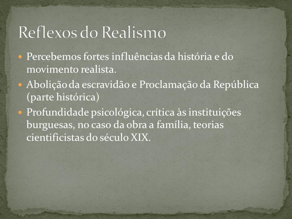 Reflexos do Realismo Percebemos fortes influências da história e do movimento realista.