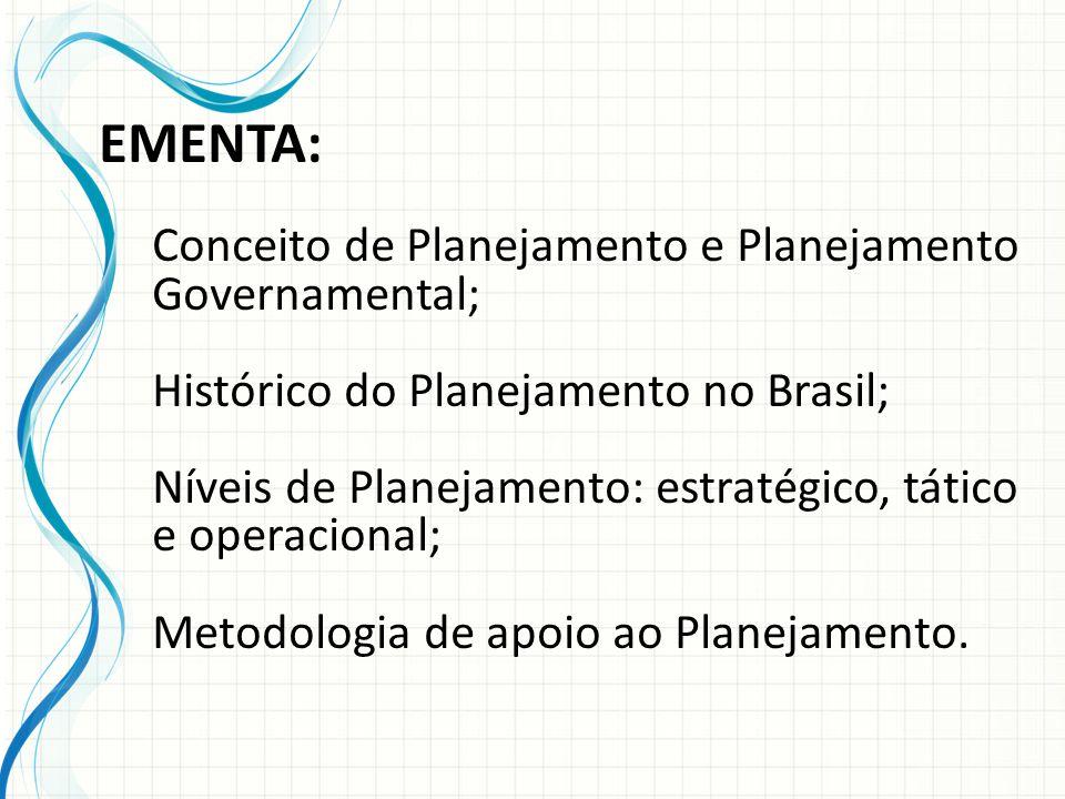 EMENTA: Conceito de Planejamento e Planejamento Governamental;